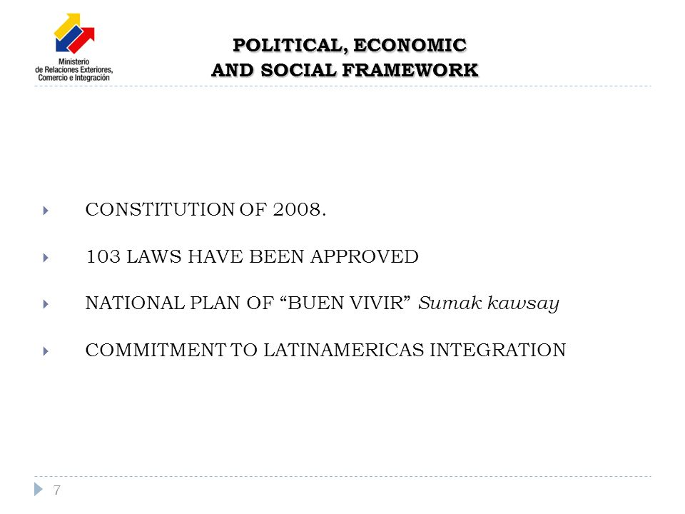 CONSTITUTION OF 2008. 103 LAWS HAVE BEEN APPROVED NATIONAL PLAN OF BUEN VIVIR Sumak kawsay COMMITMENT TO LATINAMERICAS INTEGRATION 7 POLITICAL, ECONOM