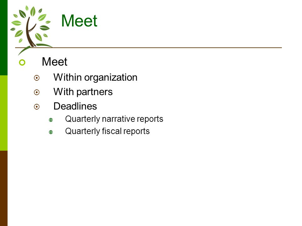 Meet Within organization With partners Deadlines Quarterly narrative reports Quarterly fiscal reports
