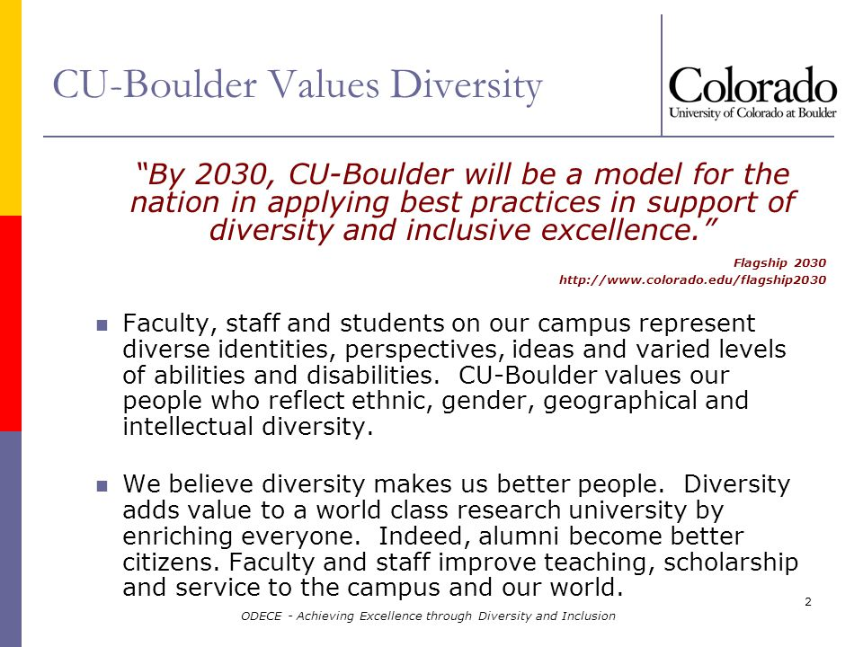 ODECE - Achieving Excellence through Diversity and Inclusion 2 CU-Boulder Values Diversity Faculty, staff and students on our campus represent diverse identities, perspectives, ideas and varied levels of abilities and disabilities.