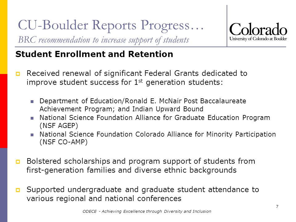 ODECE - Achieving Excellence through Diversity and Inclusion 18 CU-Boulder Reports Progress… BRC recommendation to enhance community engagement City of Boulder Since August 2007 VCs Ron Stump and Sallye McKee are inaugural members of the Subcommittee on Inclusiveness and Diversity/ Division of Community Services VC Sallye McKee appointed to the Boulder Chamber of Commerce CU-Boulder received a private gift to inaugurate the Chancellors Lecture Series.