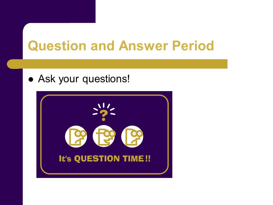 Question and Answer Period Ask your questions!