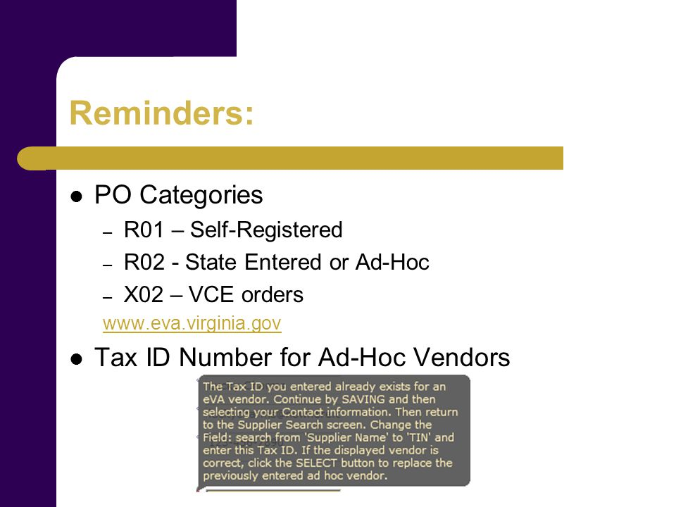 Reminders: PO Categories – R01 – Self-Registered – R02 - State Entered or Ad-Hoc – X02 – VCE orders   Tax ID Number for Ad-Hoc Vendors