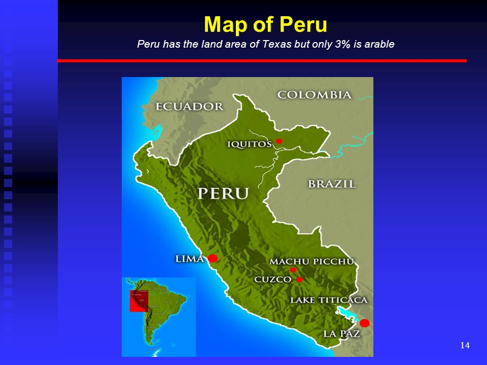 14 Map of Peru Peru has the land area of Texas but only 3% is arable