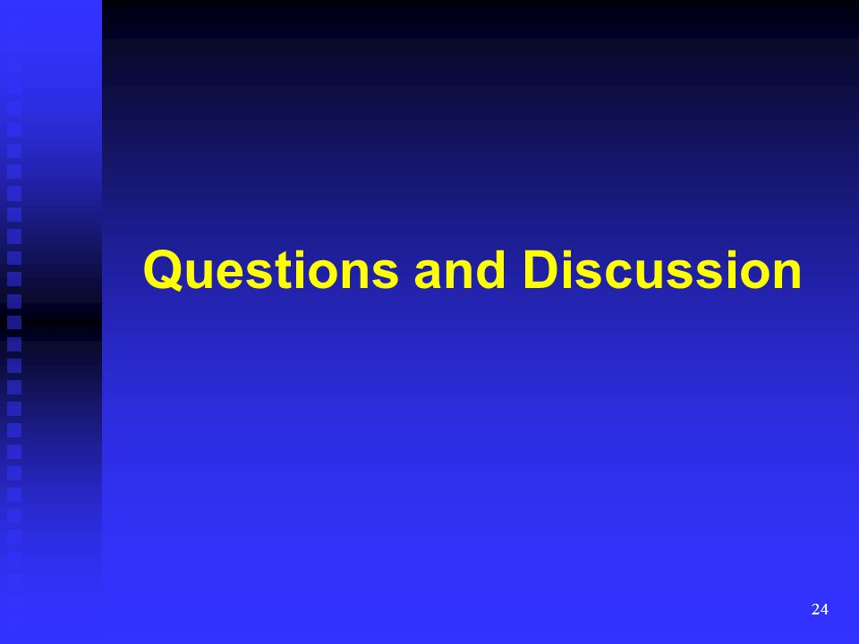 Questions and Discussion 24