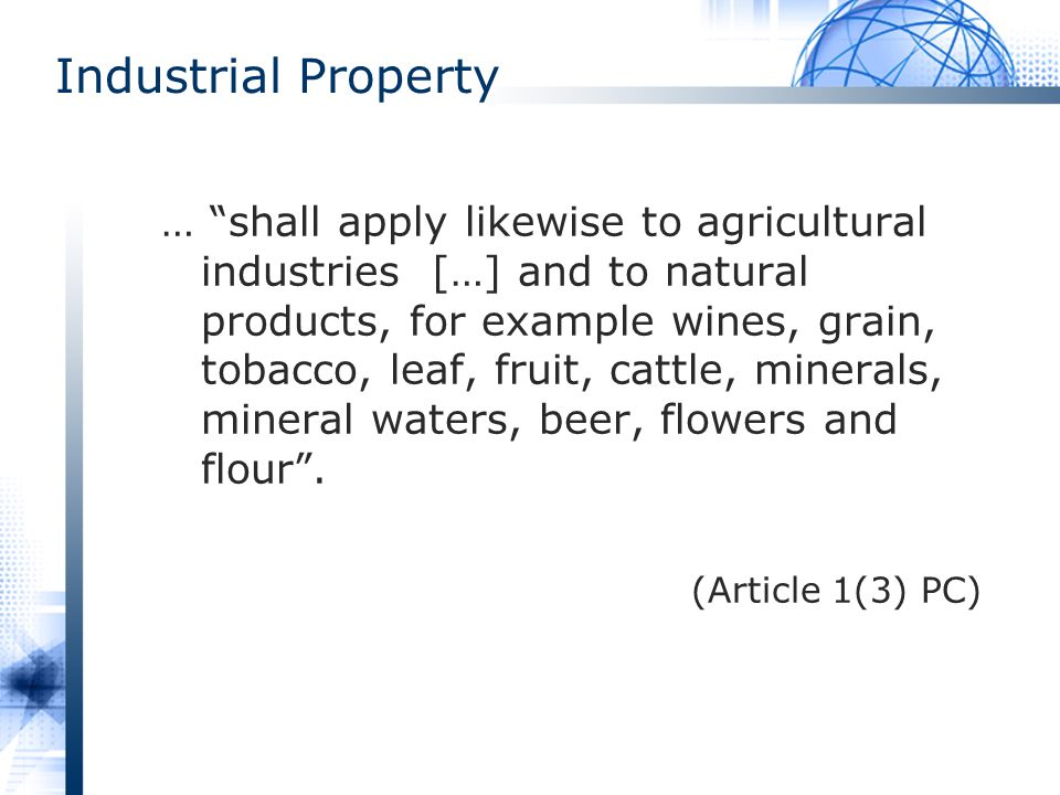 … shall apply likewise to agricultural industries […] and to natural products, for example wines, grain, tobacco, leaf, fruit, cattle, minerals, mineral waters, beer, flowers and flour.