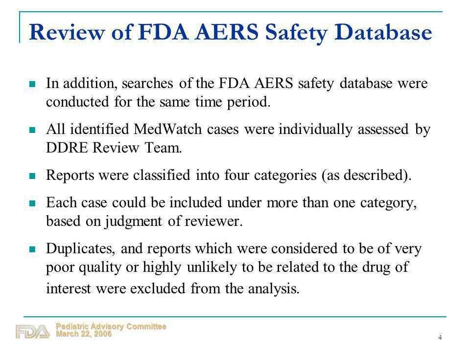 Pediatric Advisory Committee March 22, 2006 4 Review of FDA AERS Safety Database In addition, searches of the FDA AERS safety database were conducted