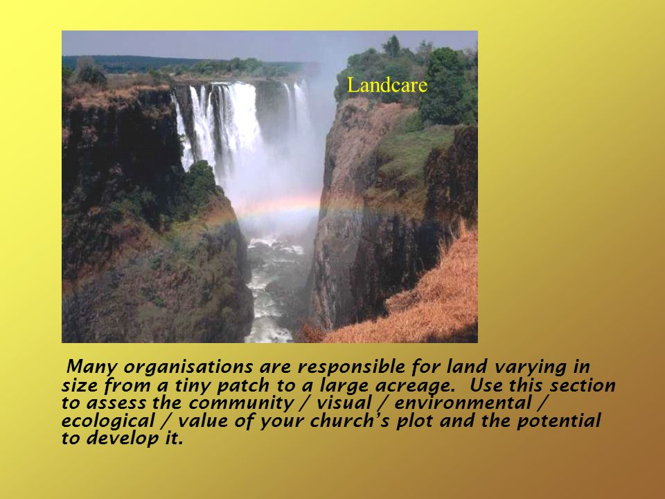 Many organisations are responsible for land varying in size from a tiny patch to a large acreage.