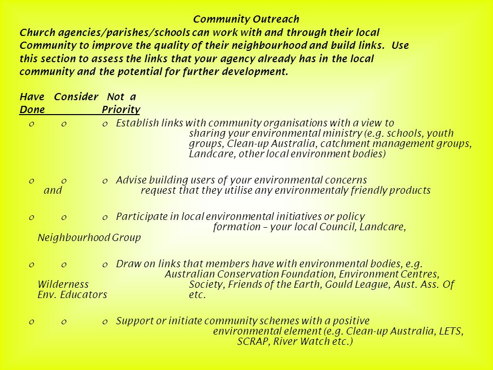 Community Outreach Church agencies/parishes/schools can work with and through their local Community to improve the quality of their neighbourhood and build links.