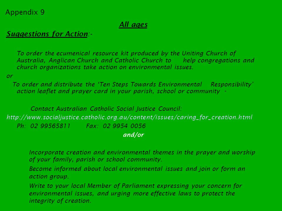 All ages Suggestions for Action:- To order the ecumenical resource kit produced by the Uniting Church of Australia, Anglican Church and Catholic Church to help congregations and church organizations take action on environmental issues.