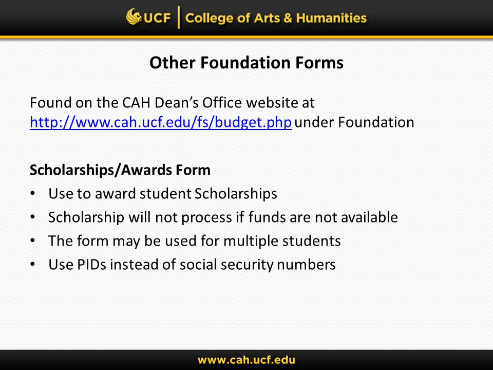 Other Foundation Forms Found on the CAH Deans Office website at http://www.cah.ucf.edu/fs/budget.php under Foundation http://www.cah.ucf.edu/fs/budget