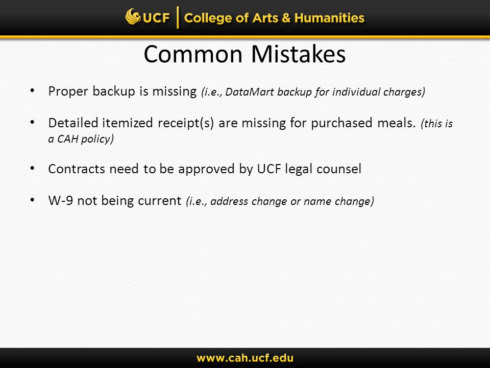 Common Mistakes Proper backup is missing (i.e., DataMart backup for individual charges) Detailed itemized receipt(s) are missing for purchased meals.