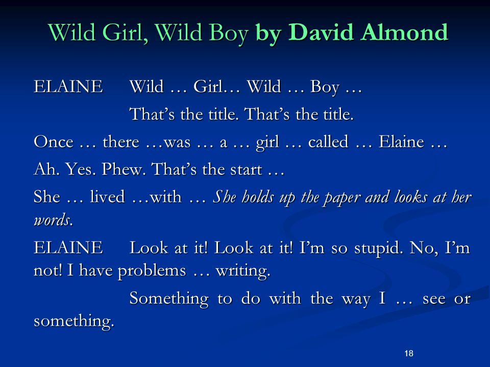 18 Wild Girl, Wild Boy by David Almond ELAINEWild … Girl… Wild … Boy … Thats the title.