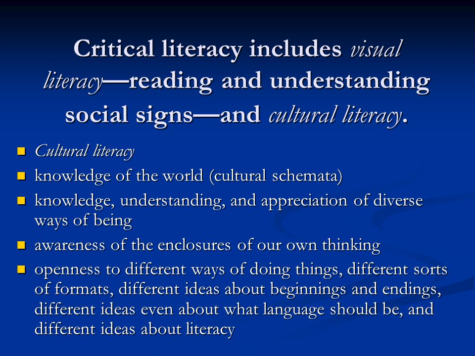 Critical literacy includes visual literacyreading and understanding social signsand cultural literacy.