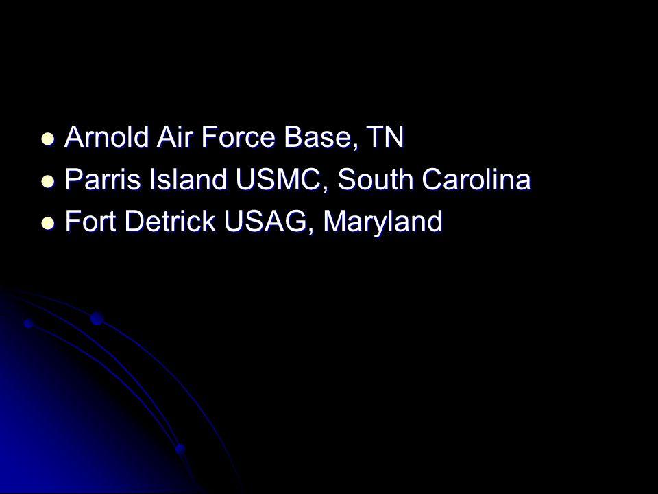 Arnold Air Force Base, TN Arnold Air Force Base, TN Parris Island USMC, South Carolina Parris Island USMC, South Carolina Fort Detrick USAG, Maryland Fort Detrick USAG, Maryland