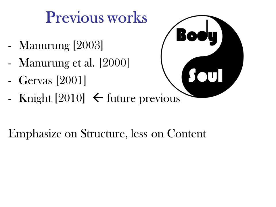Previous works -Manurung [2003] -Manurung et al. [2000] -Gervas [2001] -Knight [2010] future previous Emphasize on Structure, less on Content