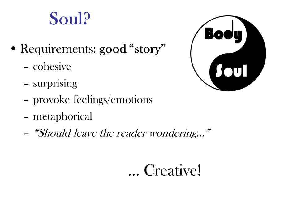 Requirements: good story –cohesive –surprising –provoke feelings/emotions –metaphorical –Should leave the reader wondering… … Creative!
