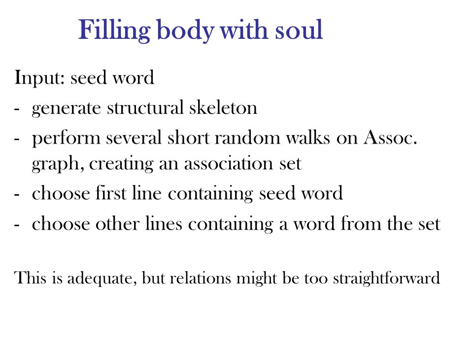 Filling body with soul Input: seed word -generate structural skeleton -perform several short random walks on Assoc. graph, creating an association set