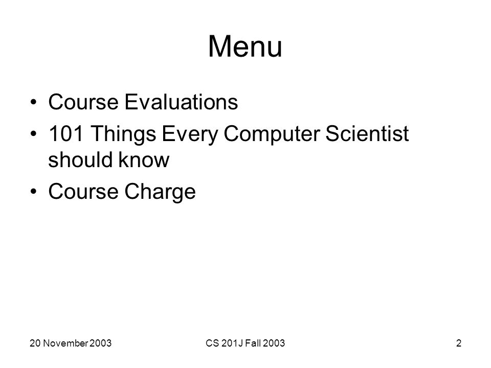 20 November 2003CS 201J Fall 20033 Course Pledge You Signed I will provide useful feedback.