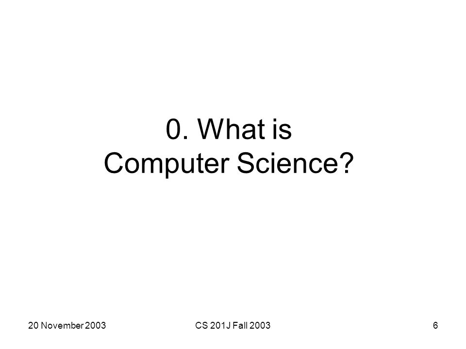 20 November 2003CS 201J Fall 200327 3. How do Computer Scientists manage complexity?