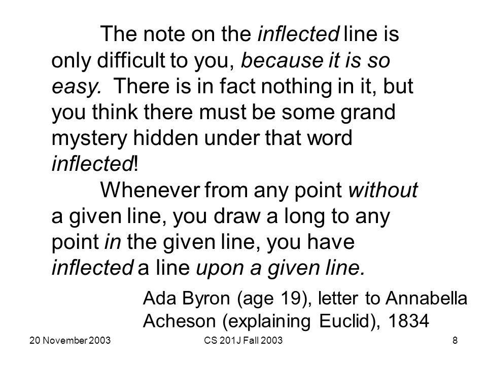 20 November 2003CS 201J Fall 20038 The note on the inflected line is only difficult to you, because it is so easy. There is in fact nothing in it, but