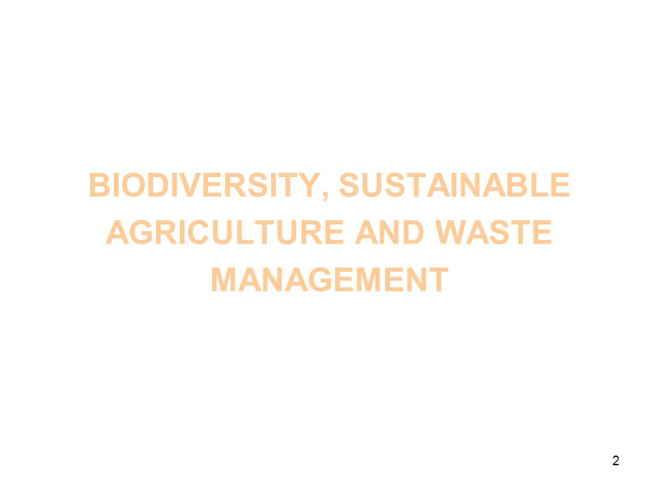 2 BIODIVERSITY, SUSTAINABLE AGRICULTURE AND WASTE MANAGEMENT