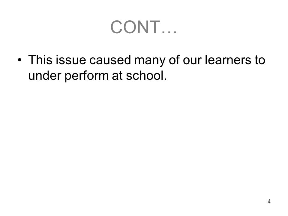 4 CONT… This issue caused many of our learners to under perform at school.