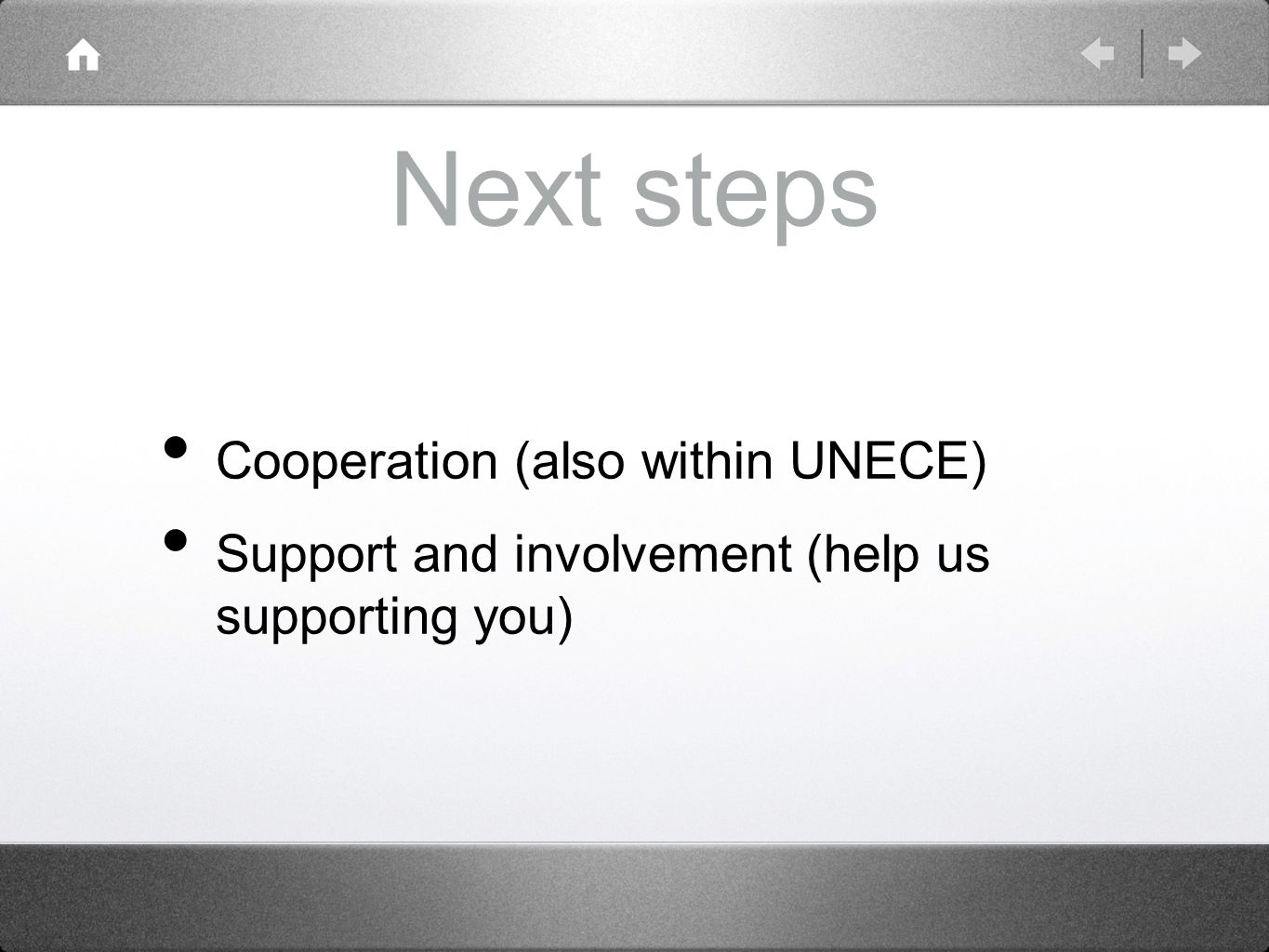 Next steps Cooperation (also within UNECE) Support and involvement (help us supporting you)