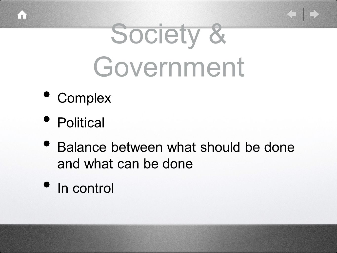 Society & Government Complex Political Balance between what should be done and what can be done In control
