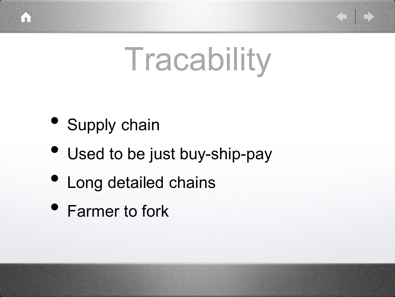 Tracability Supply chain Used to be just buy-ship-pay Long detailed chains Farmer to fork