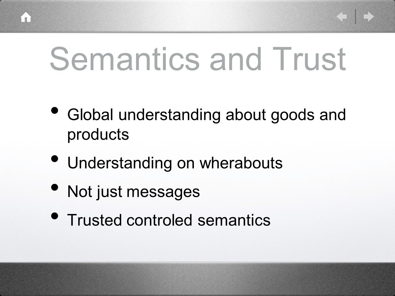 Semantics and Trust Global understanding about goods and products Understanding on wherabouts Not just messages Trusted controled semantics