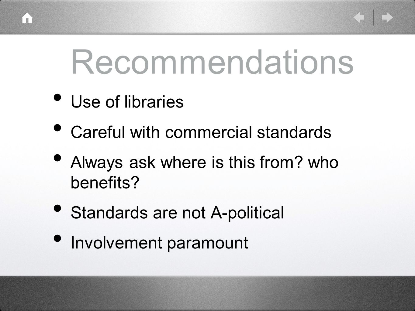 Recommendations Use of libraries Careful with commercial standards Always ask where is this from? who benefits? Standards are not A-political Involvem