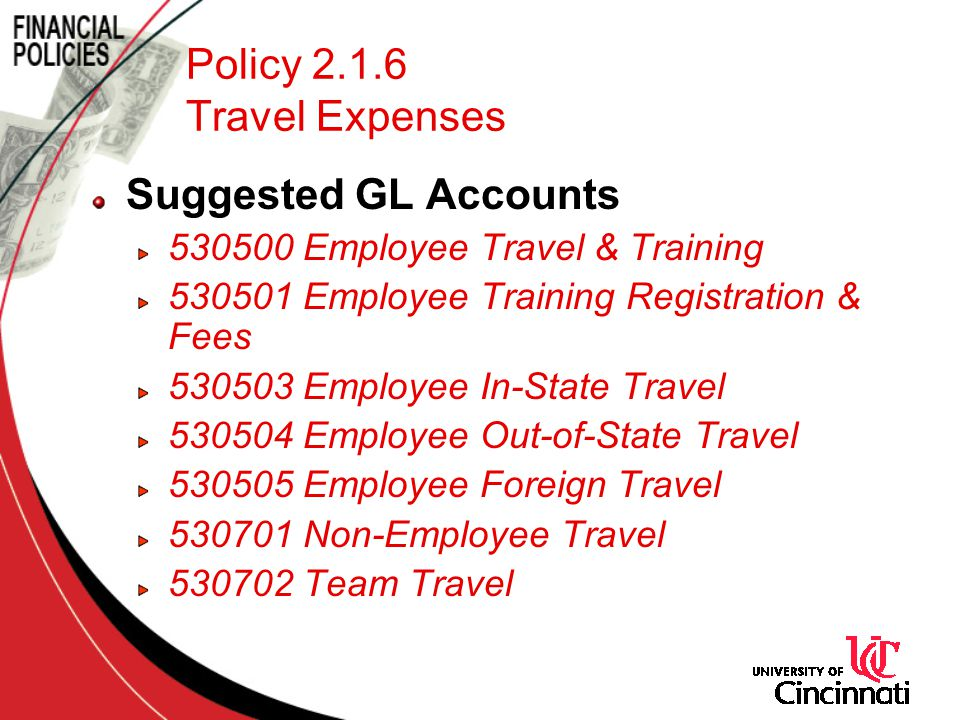 Policy 2.1.6 Travel Expenses Suggested GL Accounts 530500 Employee Travel & Training 530501 Employee Training Registration & Fees 530503 Employee In-State Travel 530504 Employee Out-of-State Travel 530505 Employee Foreign Travel 530701 Non-Employee Travel 530702 Team Travel