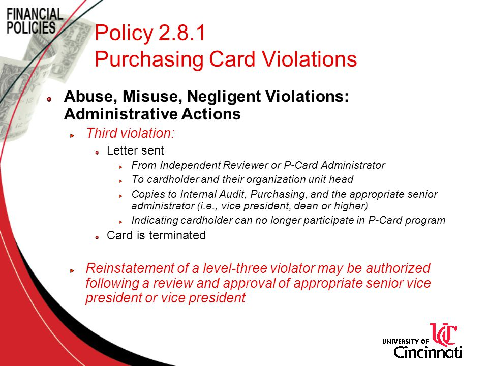 Policy 2.8.1 Purchasing Card Violations Abuse, Misuse, Negligent Violations: Administrative Actions Third violation: Letter sent From Independent Revi