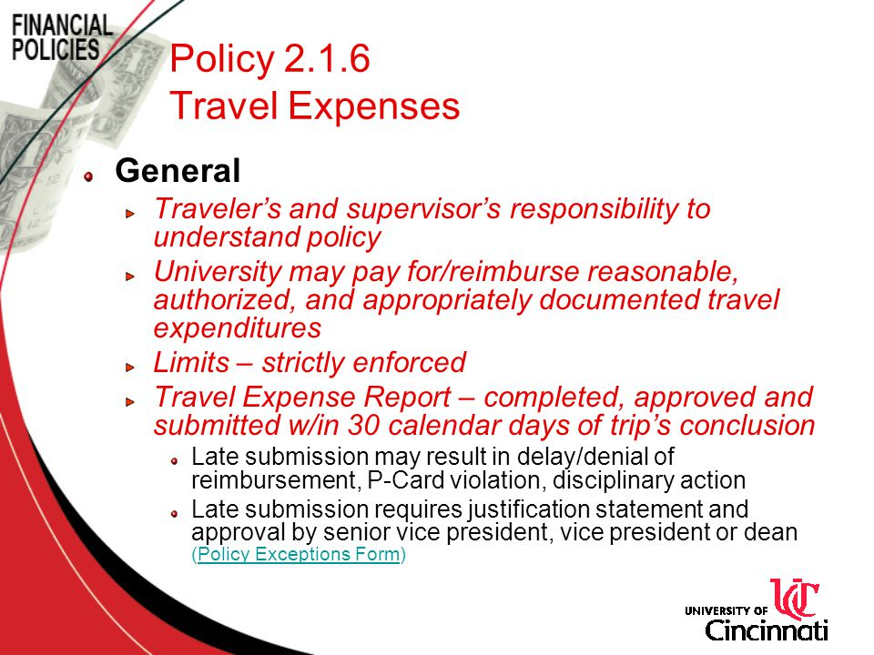 General Travelers and supervisors responsibility to understand policy University may pay for/reimburse reasonable, authorized, and appropriately docum