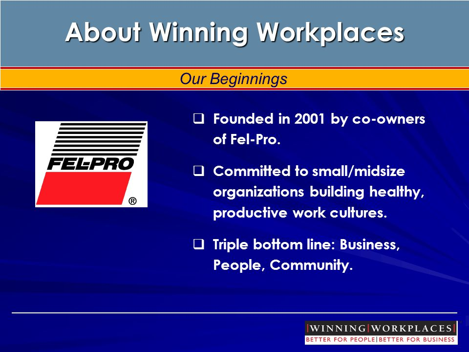 Our Beginnings Founded in 2001 by co-owners of Fel-Pro.