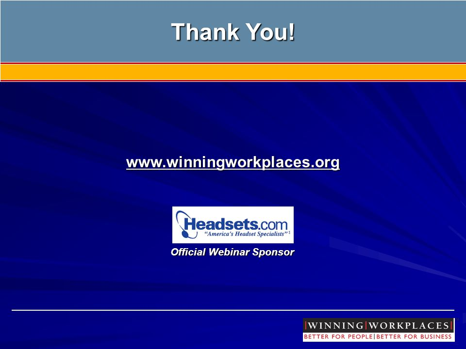 www.winningworkplaces.org Thank You! Official Webinar Sponsor