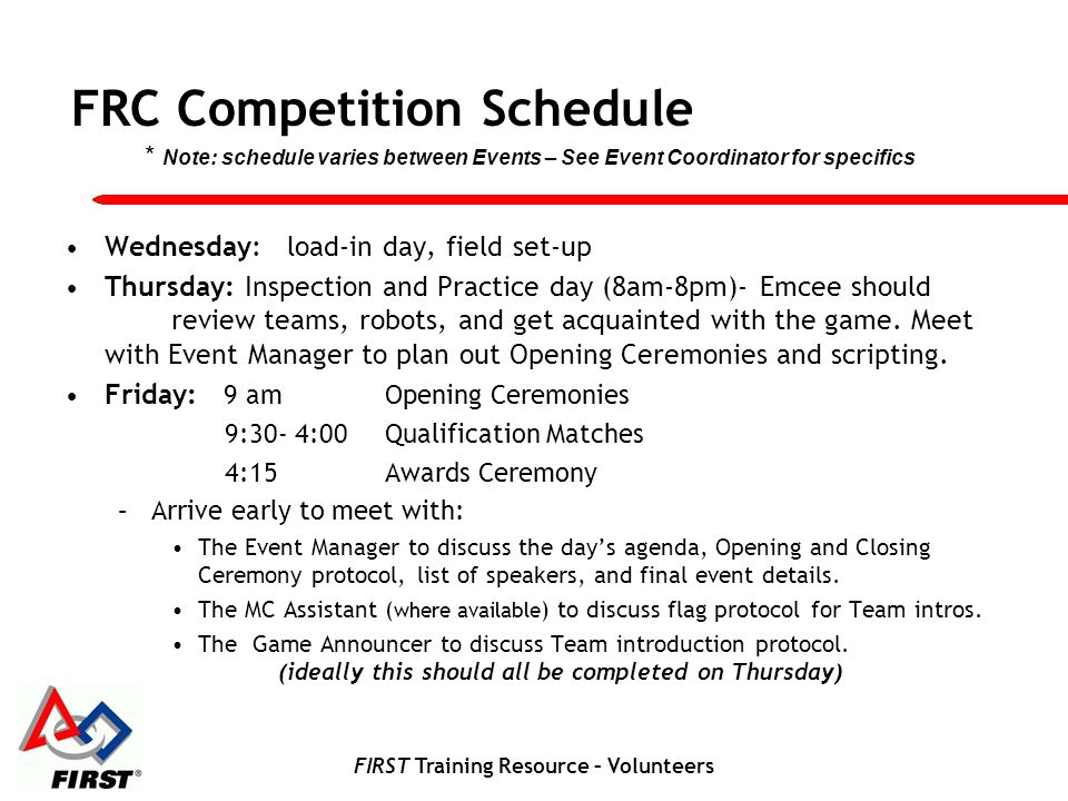 FIRST Training Resource – Volunteers FRC Competition Schedule Wednesday: load-in day, field set-up Thursday: Inspection and Practice day (8am-8pm)- Em