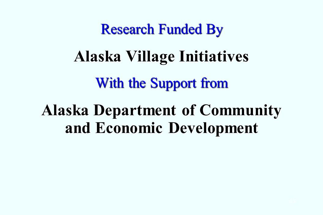 13 Research Funded By Alaska Village Initiatives With the Support from Alaska Department of Community and Economic Development