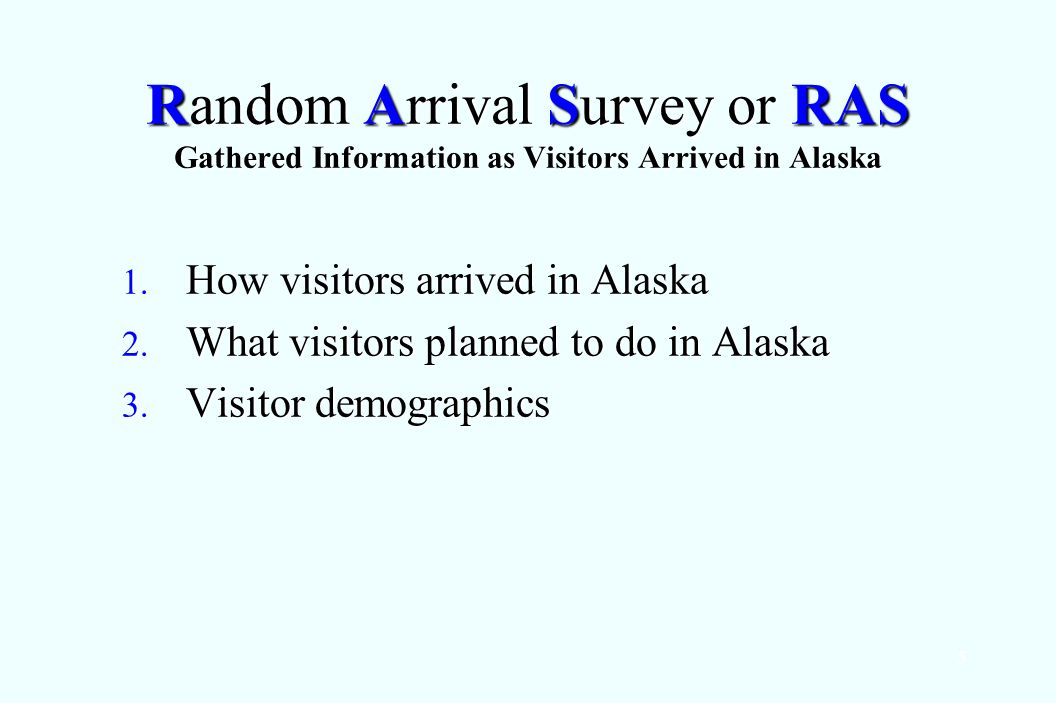 5 Random Arrival Survey or RAS Gathered Information as Visitors Arrived in Alaska 1.