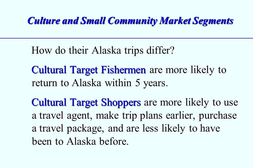 74 Culture and Small Community Market Segments How do their Alaska trips differ.