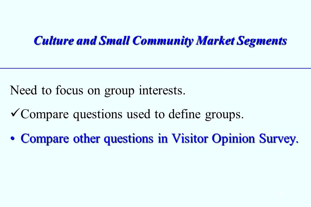 82 Culture and Small Community Market Segments Need to focus on group interests.