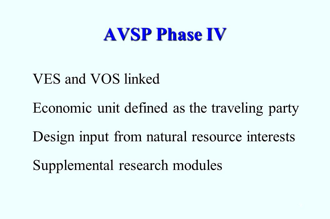 9 AVSP Phase IV VES and VOS linked Economic unit defined as the traveling party Design input from natural resource interests Supplemental research modules