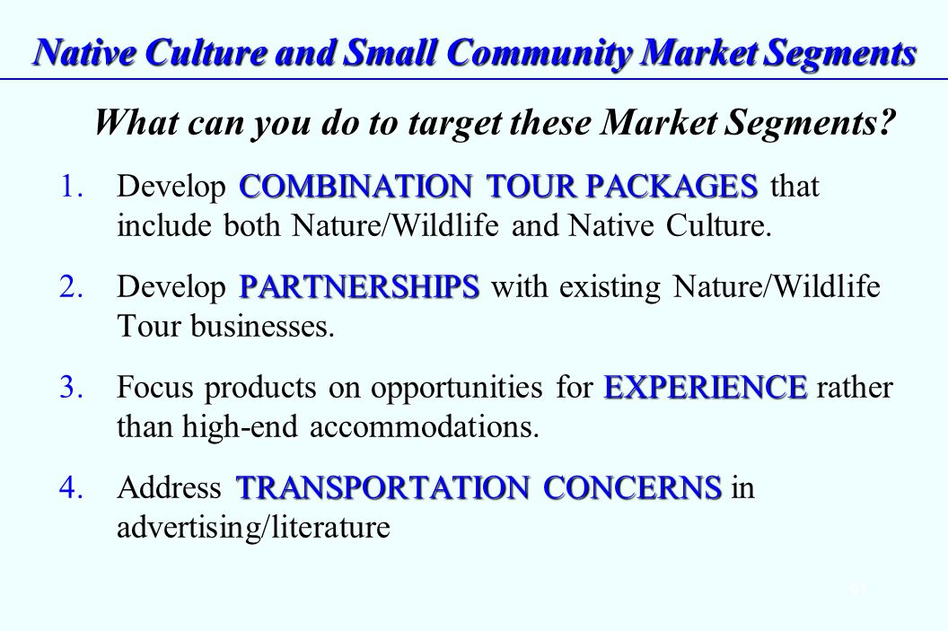 91 Native Culture and Small Community Market Segments What can you do to target these Market Segments.