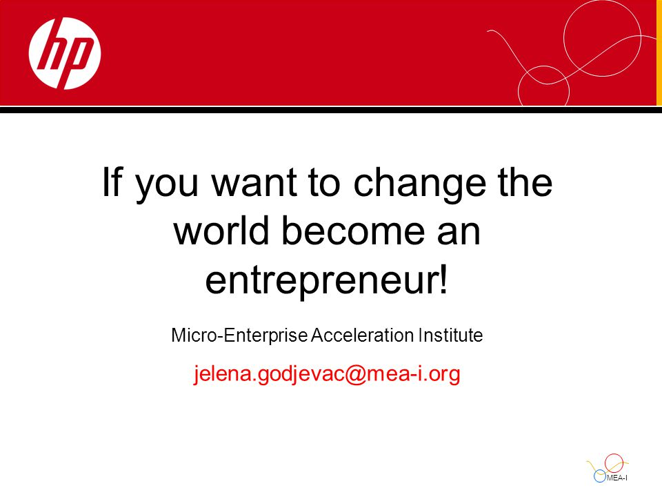MEA-I If you want to change the world become an entrepreneur.