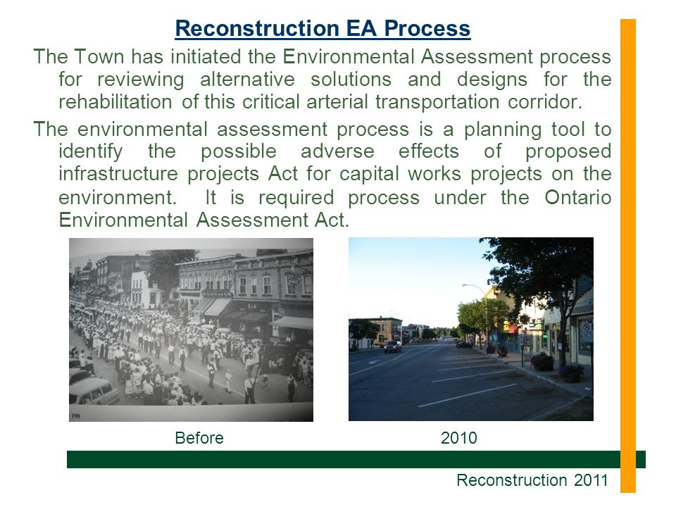 Reconstruction EA Process The Town has initiated the Environmental Assessment process for reviewing alternative solutions and designs for the rehabilitation of this critical arterial transportation corridor.