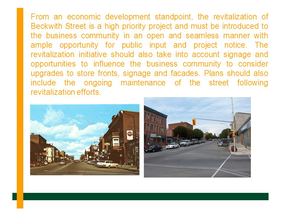 From an economic development standpoint, the revitalization of Beckwith Street is a high priority project and must be introduced to the business community in an open and seamless manner with ample opportunity for public input and project notice.