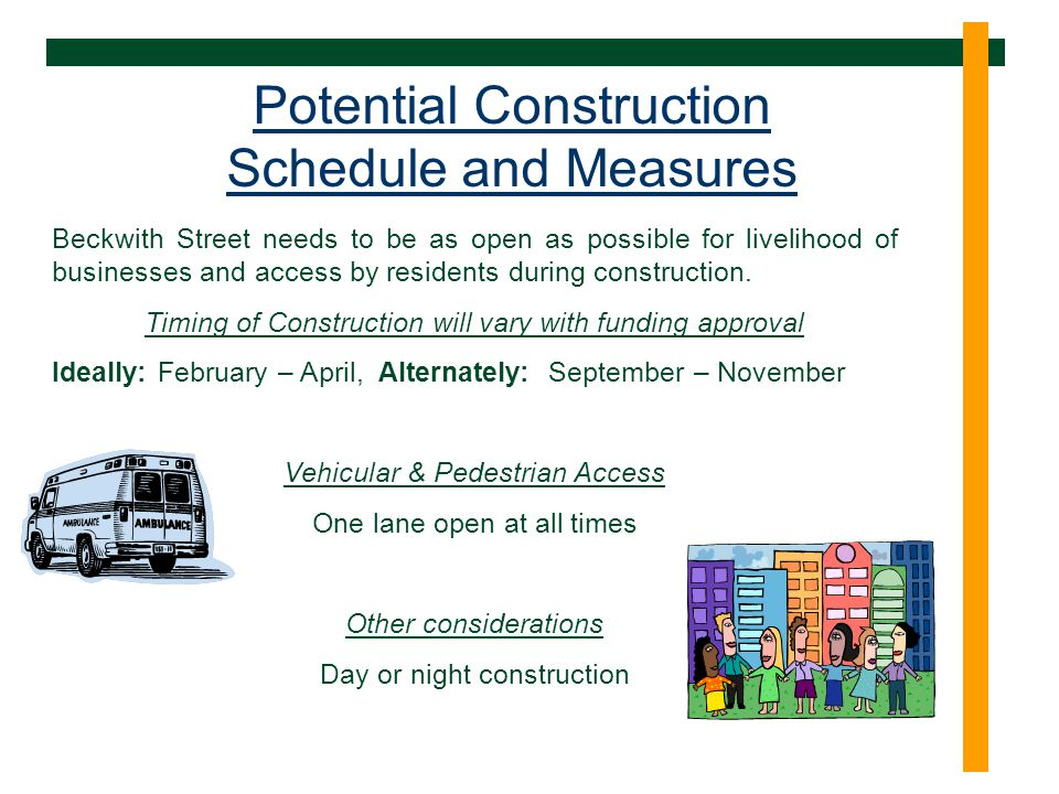 Potential Construction Schedule and Measures Beckwith Street needs to be as open as possible for livelihood of businesses and access by residents during construction.