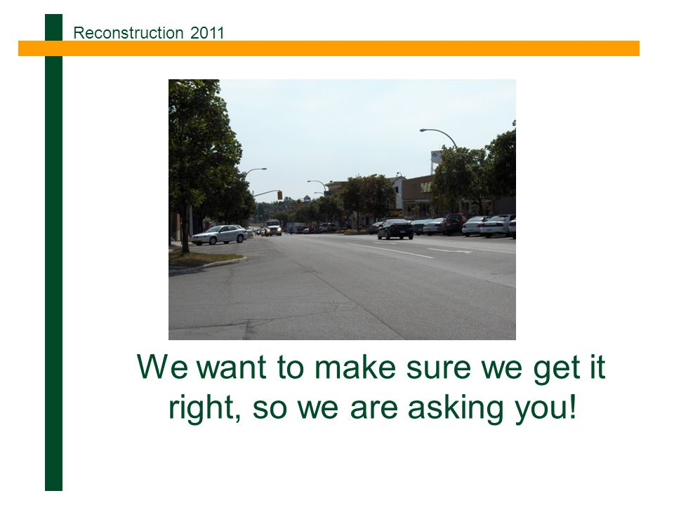 We want to make sure we get it right, so we are asking you! Reconstruction 2011