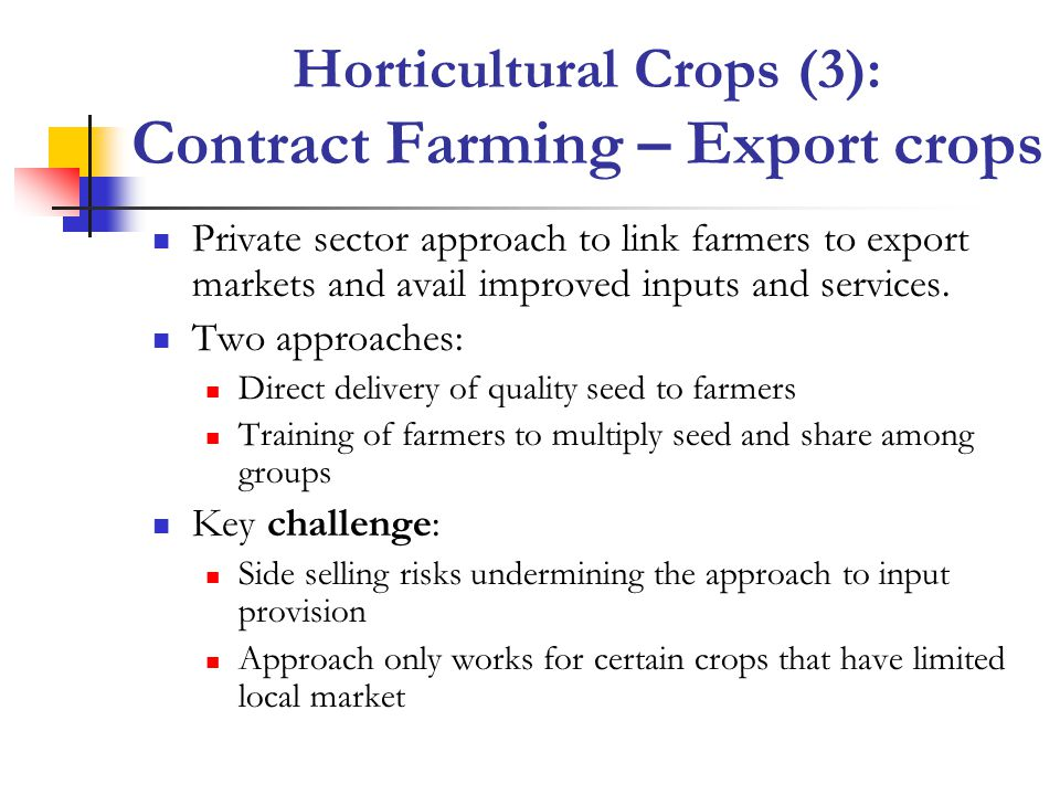 Horticultural Crops (3): Contract Farming – Export crops Private sector approach to link farmers to export markets and avail improved inputs and services.