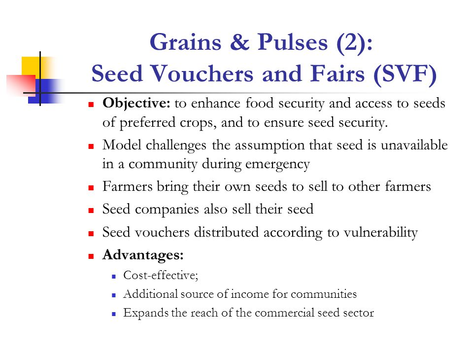 Grains & Pulses (2): Seed Vouchers and Fairs (SVF) Objective: to enhance food security and access to seeds of preferred crops, and to ensure seed security.